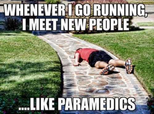 whenever i go running i need paramedics